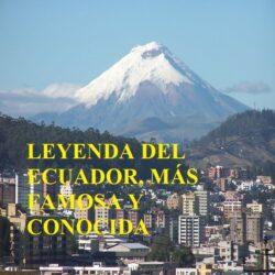Leyenda del Ecuador, Más Famosa y Conocida